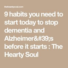 9 habits you need to start today to stop dementia and Alzheimer's before it starts : The Hearty Soul