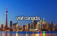bucket list: visit canada. maybe @Jasmine Patriquin would take me!