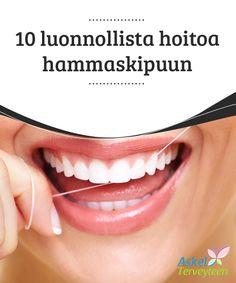 10 luonnollista hoitoa hammaskipuun   #Hammaskipuun on monia hyviä #luonnollisia #hoitokeinoja.  #Luontaishoidot