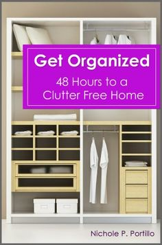 Get Organized - 48 Hours to a Clutter Free Home: Fast & Easy Ways to Declutter Your Home, Stay Organized, & Simplify Your Life