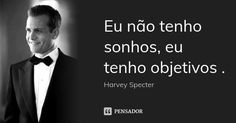Eu não tenho sonhos, eu tenho objetivos .... Frase de Harvey Specter. Great Sentences, Suits Harvey, Study Motivation, My Heart Is Breaking, Good Advice, Philosophy, Motivational Quotes, Lyrics, Wisdom