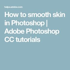 How to smooth skin in Photoshop | Adobe Photoshop CC tutorials
