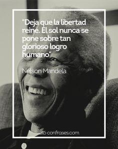Deja que la libertad reine. El sol nunca se pone sobre tan glorioso logro humano- Nelson Mandela