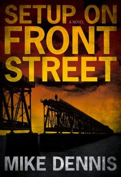 SETUP ON FRONT STREET  - Mike Dennis - this book is free on Amazon as of December 15, 2014. Click to get it. See more handpicked free Kindle ebooks - judged by their covers fresh every day at www.shelfbuzz.com
