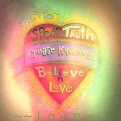 <3 SPEAK TRUTH :: CREATE KINDNESS :: BELIEVE IN LOVE <3