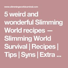 5 weird and wonderful Slimming World recipes — Slimming World Survival | Recipes | Tips | Syns | Extra Easy