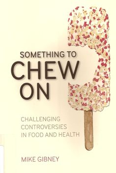 "Something to chew on: challenging controversies in food and health / Mike Gibney. Findlay Campus Library. Call # RA 601 .G53 2012    ""An informative and entertaining book ... deals with the topics of organic food, GM foods, obesity, growing old, the integrity of food research, global warming, global malnutrition, consumer perception of food-borne risk, our gut bacteria, and how nutrition during pregnancy primes us for health in later life.""--Back cover. Gut Bacteria, World Health Organization, Global Warming, Organic Recipes, Perception, Integrity, New Books, Pregnancy, Challenges"
