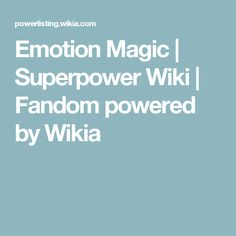 Emotion Magic   Superpower Wiki   Fandom powered by Wikia