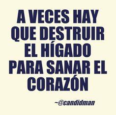 """""""A veces hay que destruir el hígado para sanar el #Corazon"""". @candidman #Frases #Desamor #Candidman"""