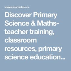 Discover Primary Science & Maths- teacher training, classroom resources, primary science education, science awards