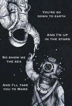 down to earth, up in stars, so show me the sea, I'll take you to mars, love, astronauts