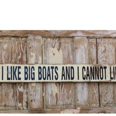 I Like Big Boats And I Cannot Lie.  Distressed Rustic Wood Sign  5.5x48.  Perfect for your lake house, beach house, or by the pool!