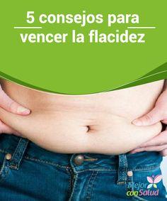 5 consejos para vencer la flacidez   Pérdidas de peso, una mala alimentación, sedentarismo... todo ello origina la molesta flacidez. ¿Qué tal si luchamos contra ella con estos sencillos consejos? ¡Conócelos!