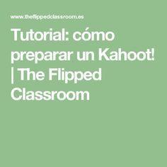 Tutorial: cómo preparar un Kahoot!   The Flipped Classroom