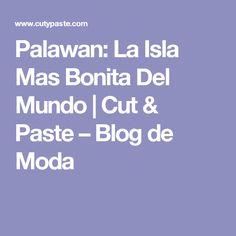 Palawan: La Isla Mas Bonita Del Mundo | Cut & Paste – Blog de Moda