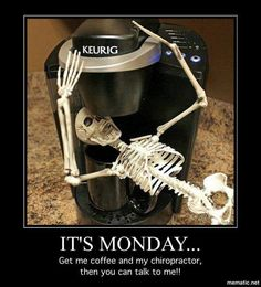 Happy Monday! Remember the 3 C's: Coffee Coffee & Chiropractic! ;)