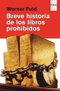 Breve historia de los libros prohibidos. Werner Fuld , RBA LIBROS, 2013. ISBN 9788490069943. #libros #censura