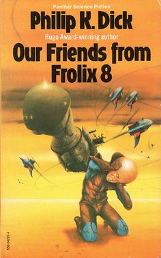 Our Friends from Frolix 8 - Philip K. Dick