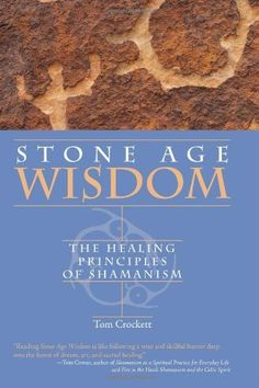 Stone Age Wisdom: The Healing Principles of Shamanism by Tom Crockett, http://www.amazon.com/dp/1450519016/ref=cm_sw_r_pi_dp_fmJzrb07PJM73