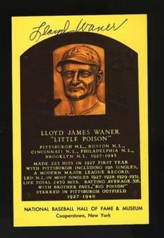 """LLOYD WANER SIGNED YELLOW HOF POSTCARD JSA . $45.00. LLOYD """"LITTLE POISON"""" WANERHAND SIGNEDYELLOW HALL OF FAME POSTCARDSIGNATURE IS AUTHENTICATED BY JAMES SPENCE AUTHENTICATION (JSA). CERTIFICATE OF AUTHENTICITY (COA) INCLUDED TO MATCH NUMBERED STICKER ON BACK OF ITEM. JSA COA # E 78187"""