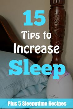 15 Tips to Increase Sleep + 3 Sleepytime Diffuser Recipes and 2 Sleepy Body Recipes from RecipeswithEssentialOils.com