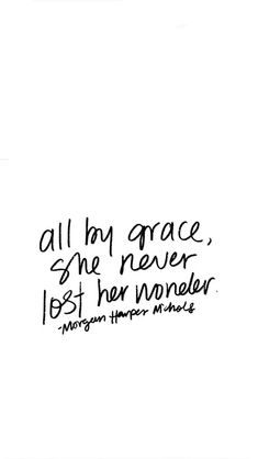 All by grace, she never lost her wonder Jesus Quotes, Bible Quotes, Bible Verses, Me Quotes, Quotes On Grace, Faith Quotes, Happy Quotes, Pretty Words, Beautiful Words