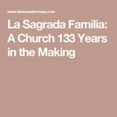 La Sagrada Familia: A Church 133 Years in the Making