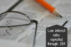 long term interest rates (like mortgage rates) expected to remain low through 2014