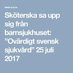"""Sköterska sa upp sig från barnsjukhuset: """"Ovärdigt svensk sjukvård"""" 25 juli 2017"""