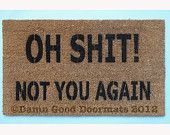 Oh Shit- not you again funny rude doormat novelty