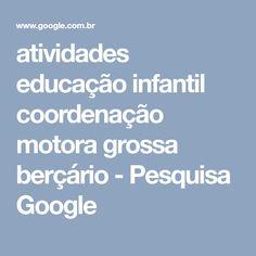 atividades educação infantil coordenação motora grossa berçário - Pesquisa Google