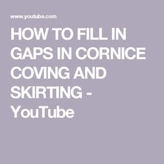 HOW TO FILL IN GAPS IN CORNICE COVING AND SKIRTING - YouTube