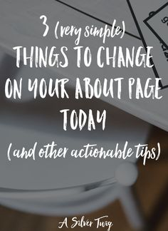 The About page on your blog or website doesn't have to be intimidating. Improve your About page with these three simple changes and a few other actionable tips from A Silver Twig