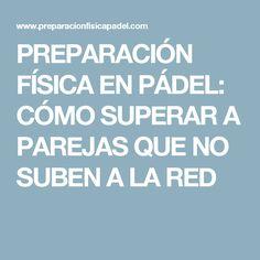 PREPARACIÓN FÍSICA EN PÁDEL: CÓMO SUPERAR A PAREJAS QUE NO SUBEN A LA RED
