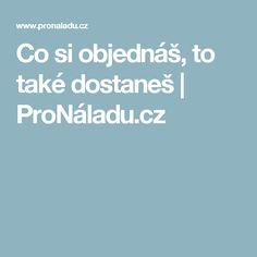 Co si objednáš, to také dostaneš | ProNáladu.cz