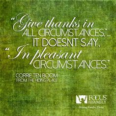 Give thanks in ALL circumstances fb Corrie Ten Boom, Attitude Of Gratitude, Women Of Faith, Inspirational Thoughts, Give Thanks, Talk To Me, Christian Quotes, Bible Verses, Scriptures