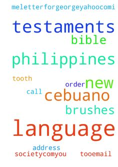 i need cebuano language new testaments from the philippines - i need cebuano language new testaments from the philippines bible society.com...you call the order in for me...letterforgeorge5yahoo.com...i need tooth brushes too...email me for my address Posted at: https://prayerrequest.com/t/wq1 #pray #prayer #request #prayerrequest