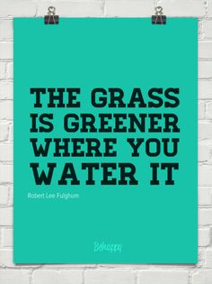 The grass  is greener  where you  water it by Robert Lee Fulghum #532