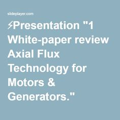 """⚡Presentation """"1 White-paper review Axial Flux Technology for Motors & Generators."""""""