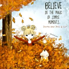 Believe in the magic of simple moments... ~ Princess Sassy Pants & Co
