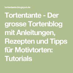 Tortentante - Der grosse Tortenblog mit Anleitungen, Rezepten und Tipps für Motivtorten: Tutorials