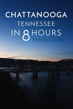 Travel Guide: Chattanooga, Tennessee in 8 Hours — Maddily