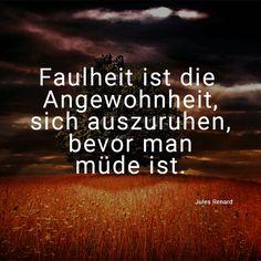 """""""Faulheit ist die Angewohnheit, sich auszuruhen, bevor man müde ist."""" (Jules Renard) Weitere schöne Motivationssprüche gibt es auf Mein-wahres-Ich.de!"""