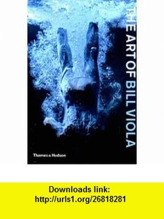 The Art of Bill Viola (9780500284728) Chris Townsend , ISBN-10: 0500284725  , ISBN-13: 978-0500284728 ,  , tutorials , pdf , ebook , torrent , downloads , rapidshare , filesonic , hotfile , megaupload , fileserve