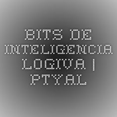 Bits de inteligencia.- LOGIVA | PTYAL