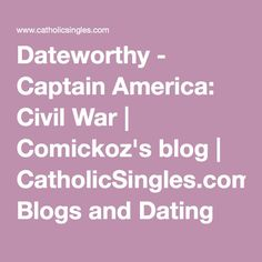 Dateworthy - Captain America: Civil War   Comickoz's blog   CatholicSingles.com® Blogs and Dating