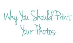Why you should Print your photos.