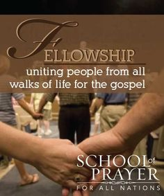 Fellowship...uniting people from all walks of life for the gospel...School of Prayer for All Nations
