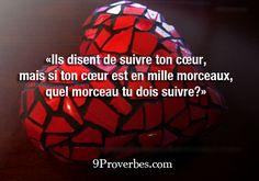 «Ils disent de suivre ton cœur, mais si ton cœur est en mille morceaux, quel morceau tu dois suivre?»
