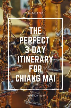 The Perfect 3 day Itinerary in Chiang Mai, Thailand | Rosalilium